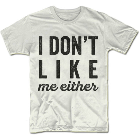 I Don't Like Me Either T-Shirt