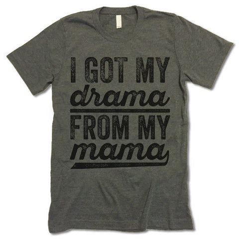 I Got My Drama From My Mama T-Shirt