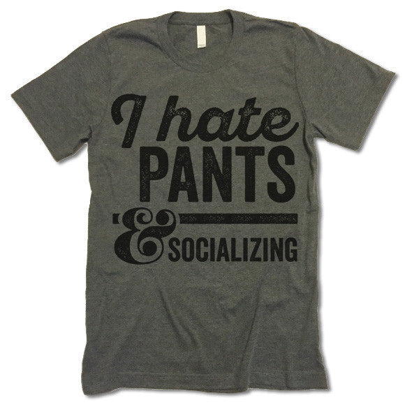I Hate Pants And Socializing T-Shirt