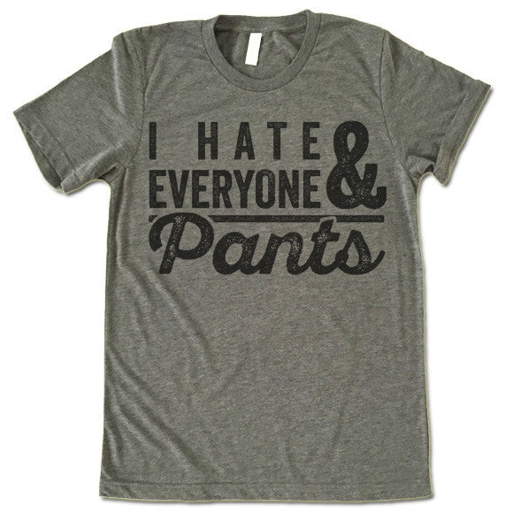 I Hate Everyone & Pants T-Shirt