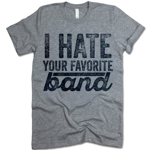 I Hate Your Favorite Band T-Shirt
