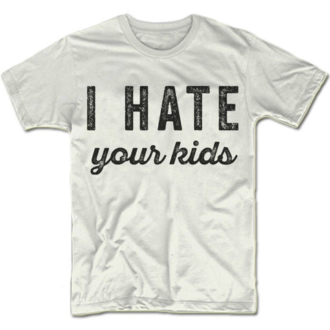 I Hate Your Kids T-Shirt