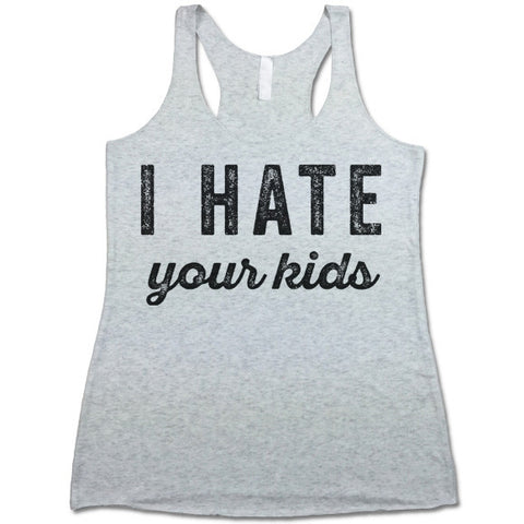 I Hate Your Kids Tank Top