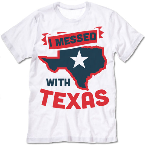 I Messed With Texas T-Shirt