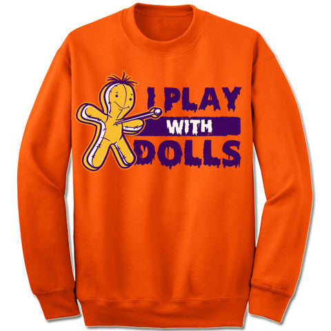I Play With Dolls Sweatshirt