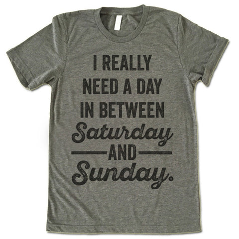 I Really Need a Day Between Satruday and Sunday