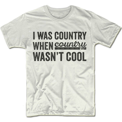 I Was Country When Country Wasn't Cool T-Shirt