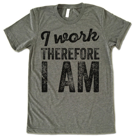 I WORK THEREFORE I AM