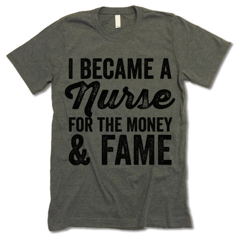 I Became A Nurse For The Money And Fame shirt