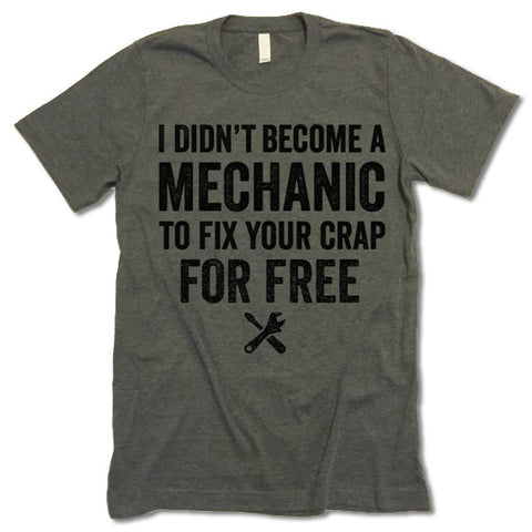 I Didn't Become A Mechanic To Fix Your Crap For Free T-Shirt