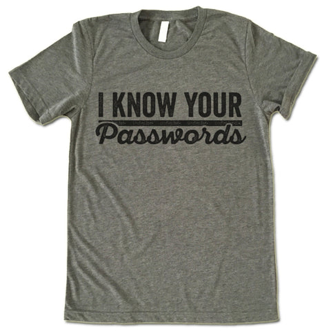 I Know Your Passwords T Shirt