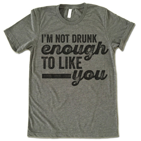 I'm Not Drunk Enough To Like You