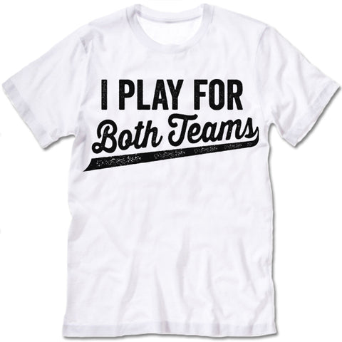 I Play For Both Teams T Shirt