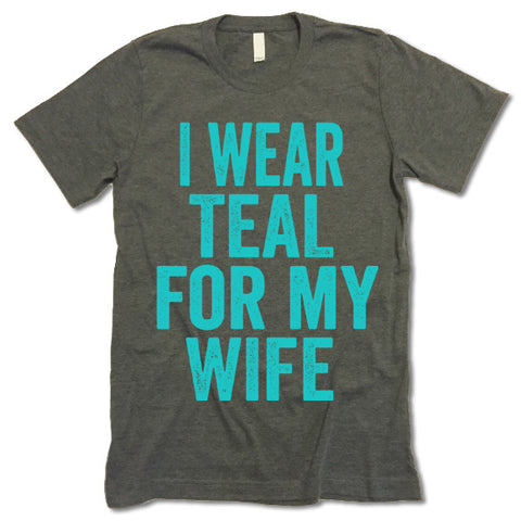 I Wear Teal For My Wife T Shirt