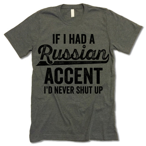 If I Had A Russian Accent I'd Never Shut Up T Shirt