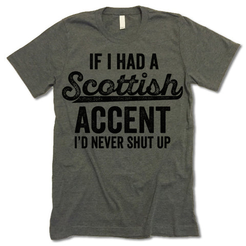 If I Had A Scottish Accent I'd Never Shut Up Shirt