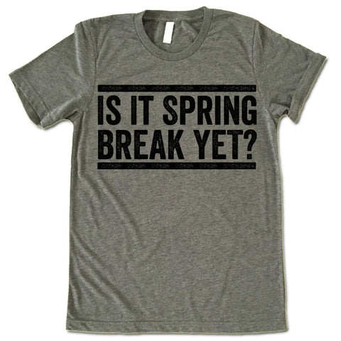 Is it Spring Break Yet Shirt