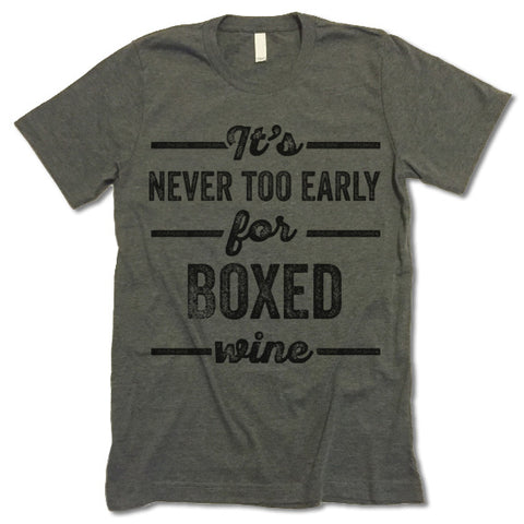 It's Never Too Early For Boxed Wine T Shirt