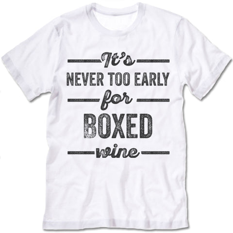 It's Never Too Early For Boxed Wine Shirt