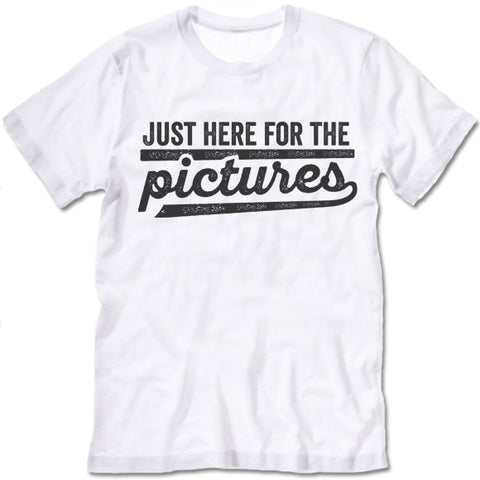 Just Here For The Pictures T Shirt