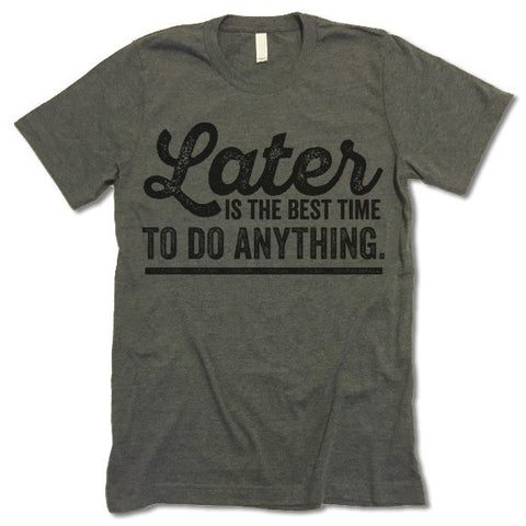 Later Is The Best Time To Do Anything T-Shirt