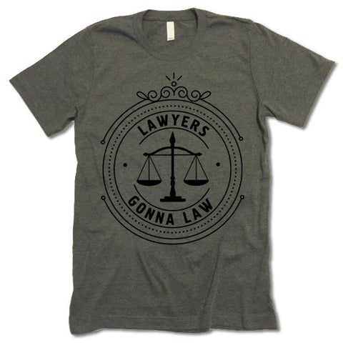 Lawyers Gonna Law T-Shirt