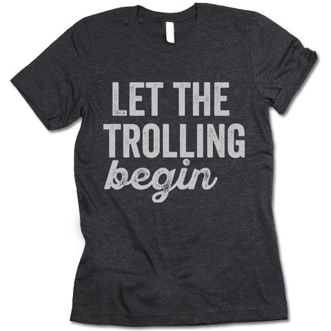 Let The Trolling Begin T-Shirt