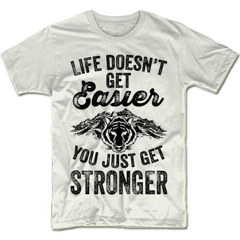 Life Doesn't Get Easier You Just Get Stronger