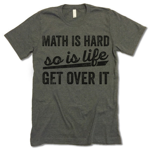 Math Is Hard So Is Life Get Over It T-Shirt