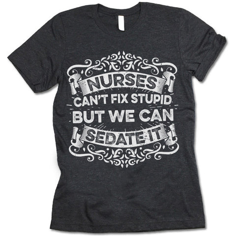 Nurses Can't Fix Stupid But We Can Sedate It Funny T-Shirt