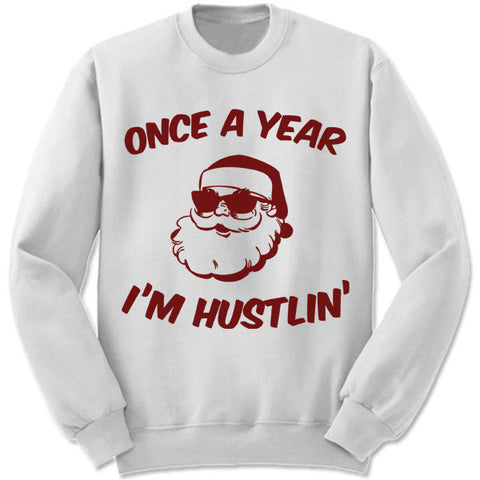 Once A Year I'm Hustlin' Christmas Sweater