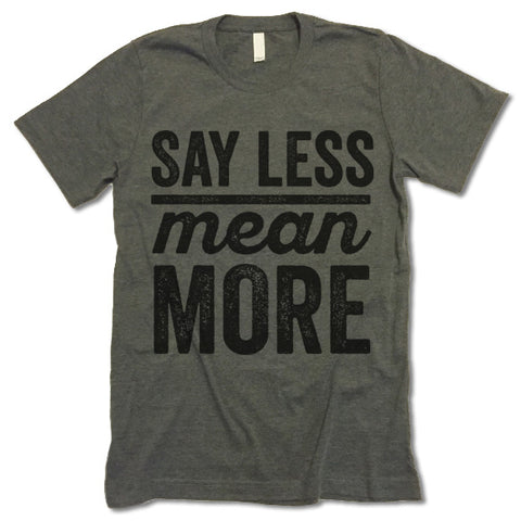 Say Less Mean More Shirt