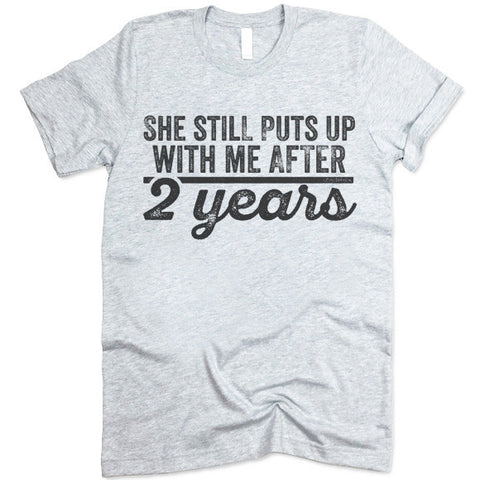 She Still Puts Up With Me After 2 Years T-Shirt