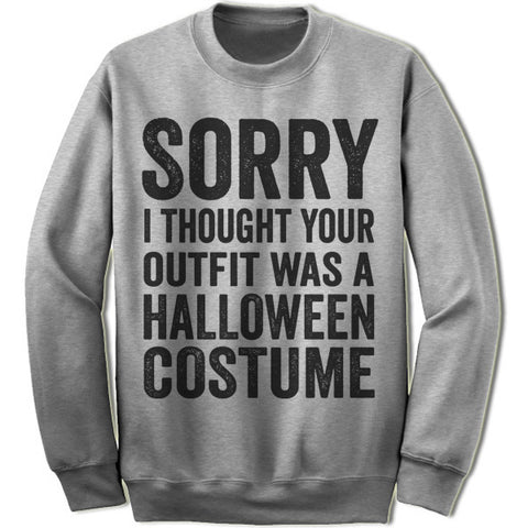 Sorry I Thought Your Outfit Was A Halloween Costume Sweater