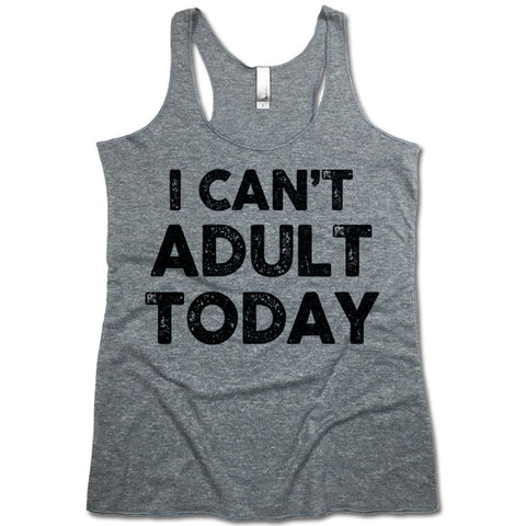 I Can't Adult Today Women's Tri-Blend Racerback Tank Top