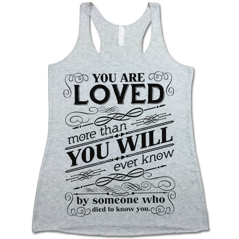 You are Loved More Than You Will Ever Know Tank Top