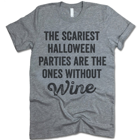 The Scariest Halloween Parties Are The Ones Without Wine T-Shirt