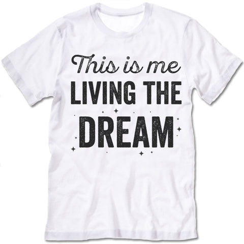 This Is Me Living The Dream T Shirt