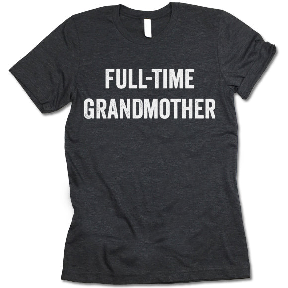 Full-Time Grandmother T Shirt