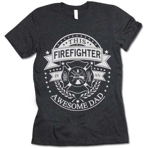 This Firefighter Is An Awesome Dad Shirt