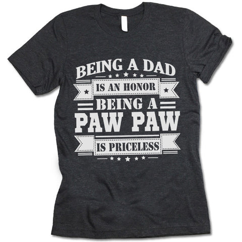 Being a Dad is an Honor Being a PAW PAW is Priceless Shirt