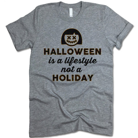 Halloween Is a Lifestyle Not a Holiday T-Shirt