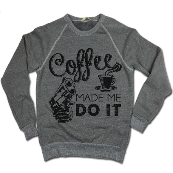 Coffee Made Me Do It UNISEX Sweater