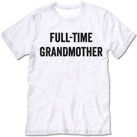 Full-Time Grandmother Shirt