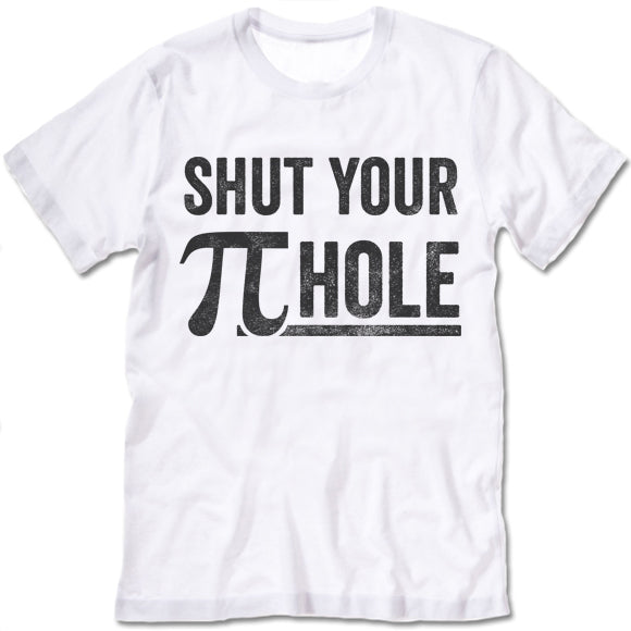 Shut Your Piehole T-Shirt