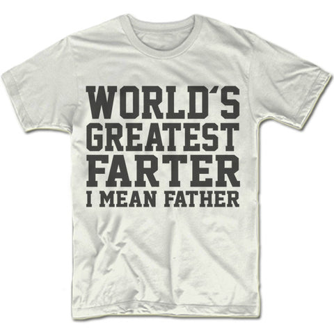 Worlds Greatest Farter I Mean Father Shirt