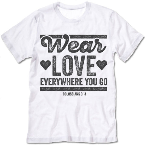 Wear Love Everywhere You Go T-Shirt