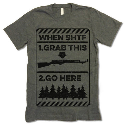 When SHTF Grab This and Go Here T-Shirt