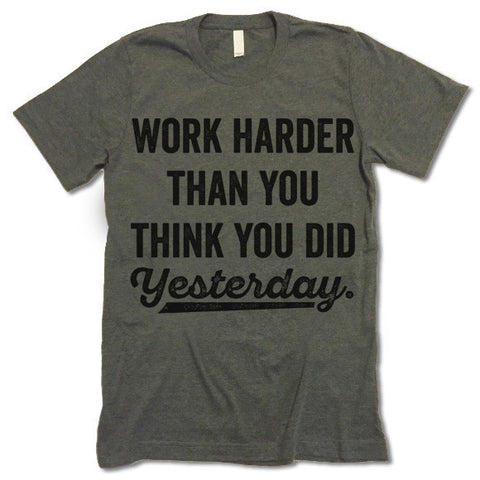 Work Harder Than You Think You Did Yesterday T-Shirt