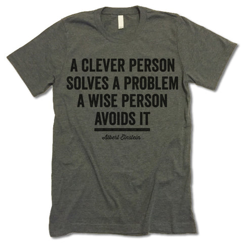 A Clever Person Solves A Problem A Wise Person Avoids It Shirt